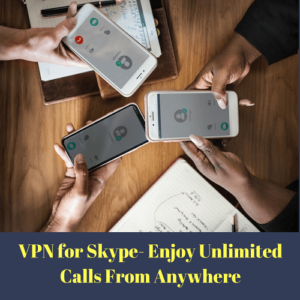 VPN for Skype – VPNs to the Rescue Again in 2018