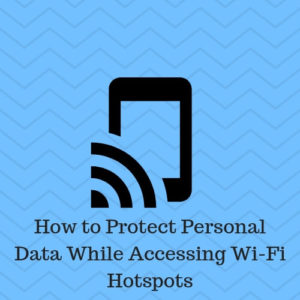 How to Protect Personal Data While Accessing Wi-Fi Hotspots