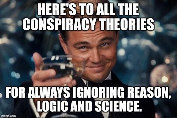 here's to all the conspiracy theories
