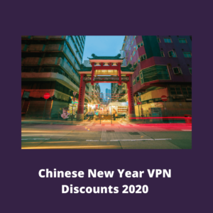Chinese New Year VPN Discounts 2020 – Get Up to 88% Off!