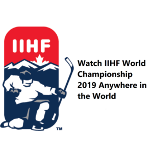 Unblock & Watch IIHF World Championship 2019 Anywhere with a VPN