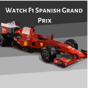Unblock and Watch F1 Spanish Grand Prix Anywhere in the World