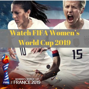 Unblock and Watch FIFA Women's World Cup 2019
