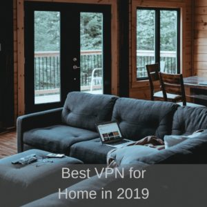Best VPN for Home | Secure your Devices in 2019