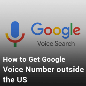 How to Get Google Voice Number & Account outside the US