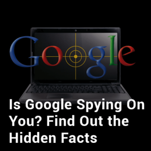 Google Uses Your Data to Spy on You