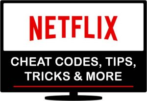 Netflix Top Cheat Codes, Tips, Tricks and Hidden Features for 2017