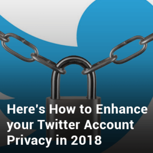 Here's How to Enhance your Twitter Account Privacy in 2019