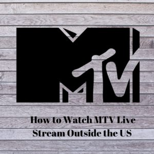 How to Watch MTV Live Stream Outside US