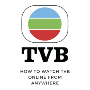 How to Watch TVB Online outside Hong Kong