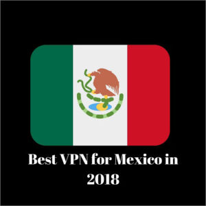 Best VPN for Mexico in 2019