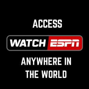 How to Unblock Watch ESPN Overseas