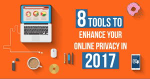 8 Tools to Enhance Your Online Privacy in 2017