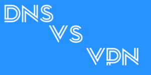 Smart DNS vs VPN – What's the Difference?