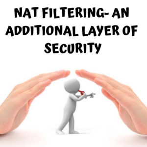 NAT Filtering – Serves As an Additional Security Layer