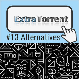 13 Awesome ExtraTorrent Alternatives of 2019
