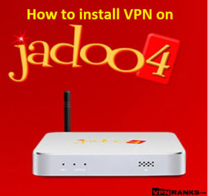 How to Setup VPN on Jadoo TV & Access Geo-blocked Channels