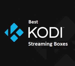28 Best Kodi Boxes for Streaming– Entertainment on the Go