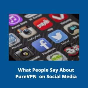 What People Say About PureVPN on Social Media