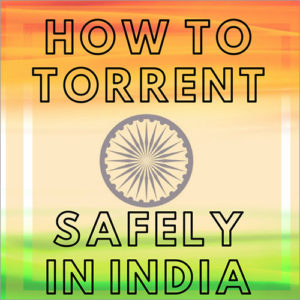 How to download Torrents in India