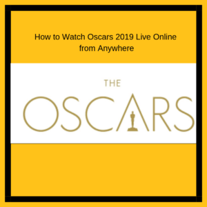 How to Watch The Oscars Awards 2019 Live Online from Anywhere