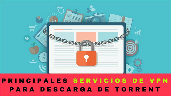 Principales servicios de VPN para descarga de Torrent