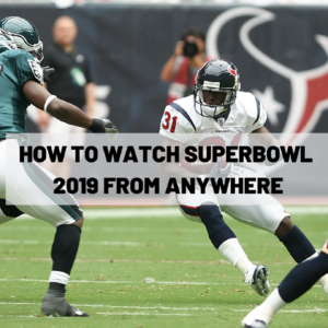 How to Watch Super Bowl 2019 Live Online from Anywhere