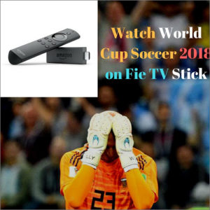 Cómo ver la Copa Mundial de la FIFA 2018 en Amazon Fire TV Stick