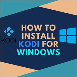 How to Install Kodi on Windows 10, 8.1, & 7 (Under 3 Minutes) – Updated 2019