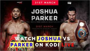 How to Watch Joshua vs Parker Fight on Kodi Live