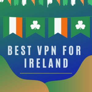 5 Best VPN for Ireland in 2019