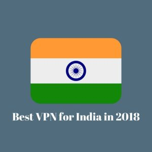 Best VPN for India in 2019 to View Banned Online Content