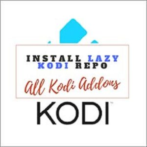 Install Lazy Kodi Repo – One Repo that Fits All Kodi Addons & Builds