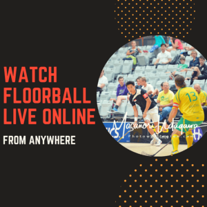 How to Watch Floorball Live Online from Anywhere