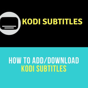 How to Add Kodi Subtitles for Krypton 17.6 and Jarvis 16