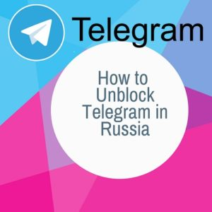 How to Unblock Telegram in Russia 2020