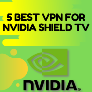 Best VPN for Nvidia Shield TV