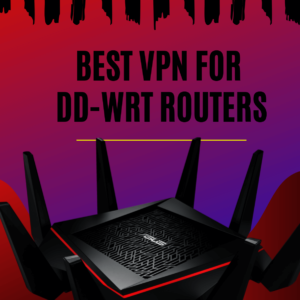 Best VPNs for DD-WRT Routers