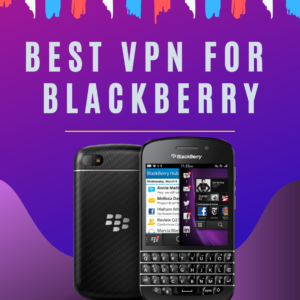 Best VPN for Blackberry in 2019