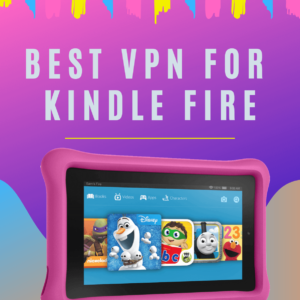 Best VPN for Kindle Fire 2019
