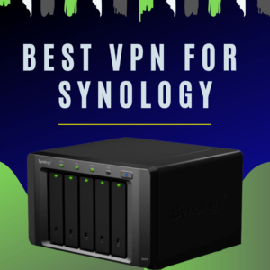 Best VPN for Synology in 2019 + Simple Setup Guide