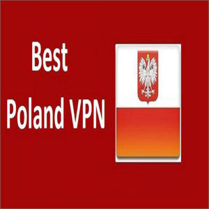 Best VPN for Poland 2019