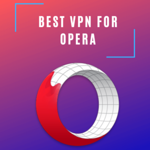Best VPN for Opera 2019
