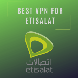 Best VPN for Etisalat 2019