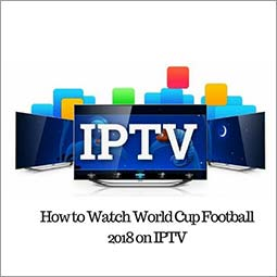 How to Watch 2018 Football world Cup on IPTV