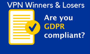 GDPR Winners & Losers: 46 out of 83 VPNs FAIL to Comply with GDPR