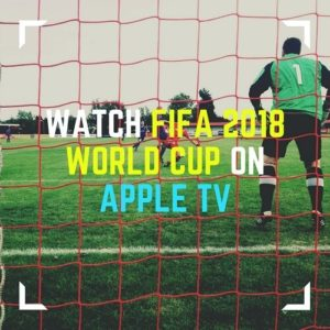 How to Watch 2018 Football World Cup on Apple TV