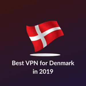 Best VPN for Denmark 2019