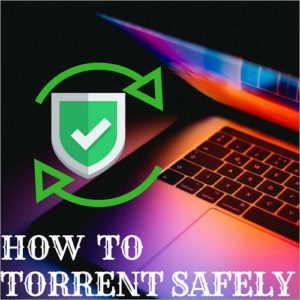 How to Torrent Safely in 2018 – Keep Calm & Torrent Along
