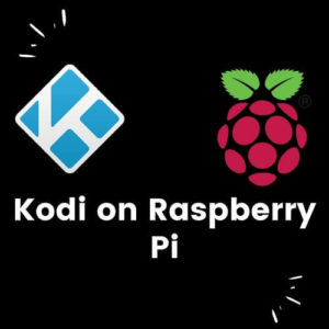Raspberry Pi Kodi – How to Install Raspberry Pi on Kodi